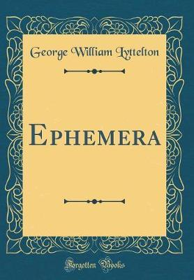 Ephemera (Classic Reprint) by George William Lyttelton