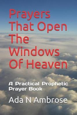 Prayers That Open The Windows Of Heaven by Ada N Ambrose