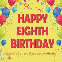 Happy Eighth Birthday - A Book of Life's Precious Moments by Envision Memories Journals image