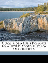 A Days Ride a Life S Romance to Which Is Added That Boy of Norcott S by Charles Lever