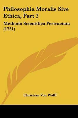 Philosophia Moralis Sive Ethica, Part 2: Methodo Scientifica Pertractata (1751) by Christian Von Wolff image