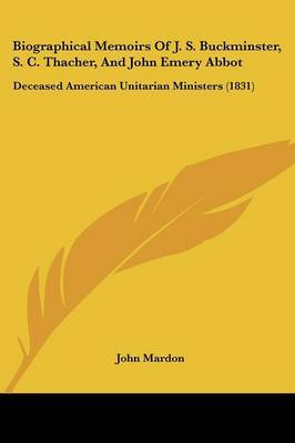 Biographical Memoirs Of J. S. Buckminster, S. C. Thacher, And John Emery Abbot: Deceased American Unitarian Ministers (1831) by John Mardon image