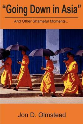 Going Down in Asia: And Other Shameful Moments by Jon D Olmstead image