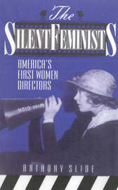 The Silent Feminists by Anthony Slide