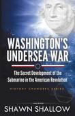 Washington's Undersea War by Shawn Shallow