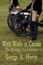 With Wolfe in Canada by George A. Henty