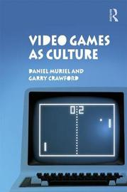Video Games as Culture by Daniel Muriel