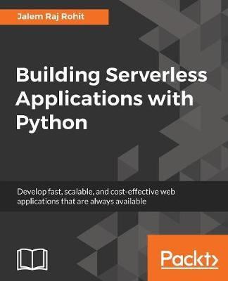 Building Serverless Applications with Python by Jalem Raj Rohit