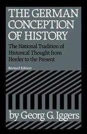 The German Conception of History by Georg G Iggers