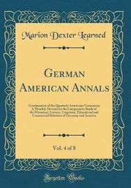 German American Annals, Vol. 4 of 8 by Marion Dexter Learned