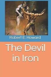The Devil in Iron by Robert , E. Howard