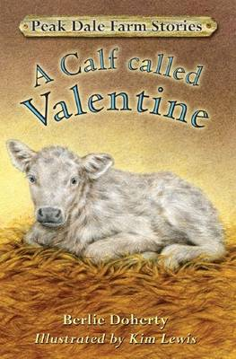 Peak Dale Farm Stories: A Calf Called Valentine: Bk.1 by Berlie Doherty image
