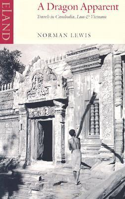 A Dragon Apparent: Travels in Cambodia, Laos and Vietnam by Norman Lewis