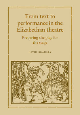 From Text to Performance in the Elizabethan Theatre by David Bradley