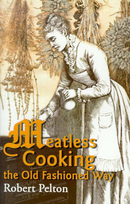 Meatless Cooking the Old Fashioned Way by Robert W. Pelton
