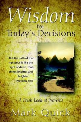 Wisdom for Today's Decisions by Mark Quick