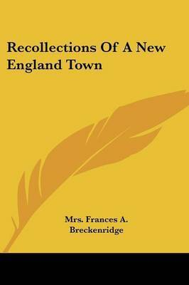 Recollections of a New England Town by Mrs Frances a. Breckenridge