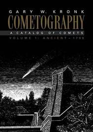 Cometography: Volume 1, Ancient-1799 by Gary W. Kronk