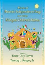 Stories of Mexico's Independence Days and Other Bilingual Children's Fables by Timothy L. Sawyer