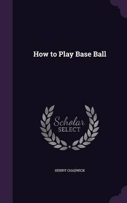 How to Play Base Ball by Henry Chadwick