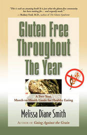 Gluten Free Throughout the Year: A Two-Year, Month-to-Month Guide for Healthy Eating by Melissa Diane Smith