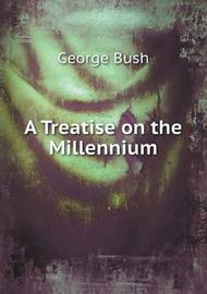 A Treatise on the Millennium by George Bush
