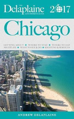 Chicago - The Delaplaine 2017 Long Weekend Guide by Andrew Delaplaine