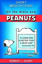 Short Meditations on the Bible and Peanuts by Robert L. Short