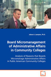 Board Micromanagement of Administrative Affairs in Community Colleges Analysis of Reasons That Boards Micromanage Administrative Affairs in Public American Community Colleges by Jolene A. Lampton image