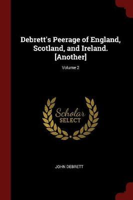 Debrett's Peerage of England, Scotland, and Ireland. [Another]; Volume 2 by John Debrett
