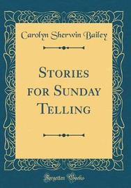 Stories for Sunday Telling (Classic Reprint) by Carolyn Sherwin Bailey