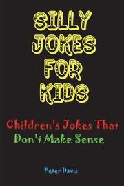 Silly Jokes for Kids by Peter Davis
