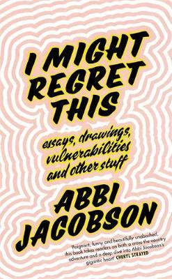 I Might Regret This by Abbi Jacobson