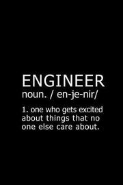 Engineer Noun. / En-Je-Nir/ 1. One Who Gets Excited about Things That No One Else Care About. by Booki Nova