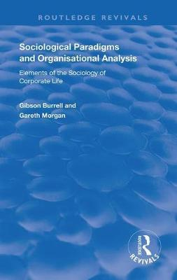 Sociological Paradigms and Organisational Analysis by Gibson Burrell