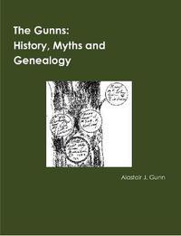The Gunns; History, Myths and Genealogy by Alastair Gunn