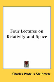 Four Lectures on Relativity and Space by Charles Proteus Steinmetz image