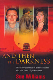 And Then the Darkness: The Disappearance of Peter Falconio and the Trials of Joanne Lees by Sue Williams image