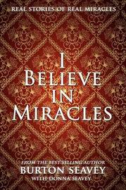 I Believe in Miracles by Burton W. Seavey image