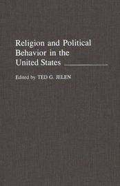 Religion and Political Behavior in the United States by Ted G Jelen