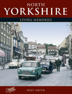 Francis Frith's North Yorkshire Living Memories by Roly Smith