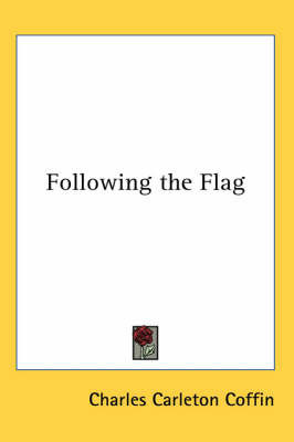 Following the Flag by Charles Carleton Coffin