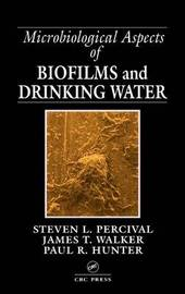 Microbiological Aspects of Biofilms and Drinking Water by Steven Lane Percival