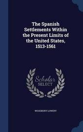 The Spanish Settlements Within the Present Limits of the United States, 1513-1561 by Woodbury Lowery