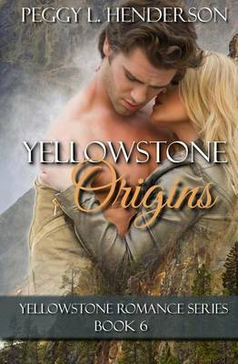 Yellowstone Origins: Yellowstone Romance Series, Book 6 by Peggy L Henderson image