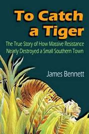 To Catch a Tiger by James Bennett