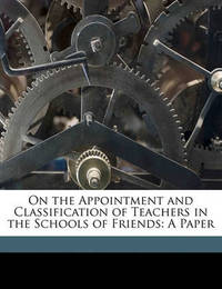 On the Appointment and Classification of Teachers in the Schools of Friends: A Paper by John Willis