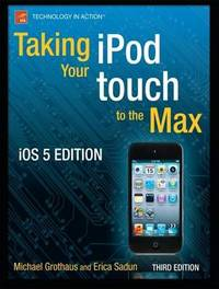 Taking your iPod touch to the Max, iOS 5 Edition by Michael Grothaus