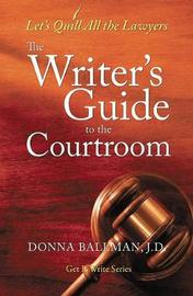 The Writer's Guide to the Courtroom by Donna Ballman image