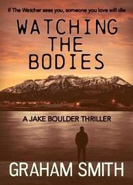Watching the Bodies by Graham Smith